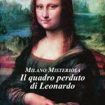 Milano Misteriosa. Il quadro perduto di Leonardo di C.S.D. Martini Rossi